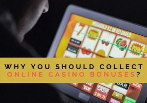 Why You Should Collect Online Casino Bonuses